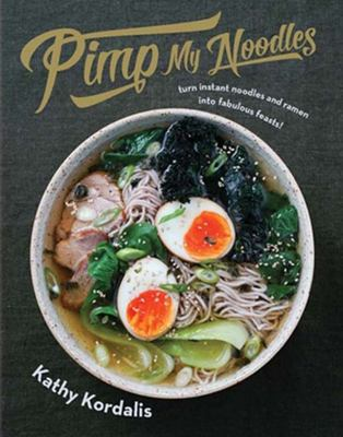 Pimp My Noodles: Over 50 Quick and Easy Noodle Recipes