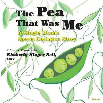 The Pea That Was Me: A Single Mom's Sperm Donation Story