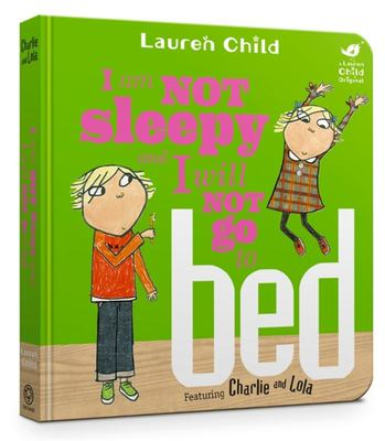 I Am Not Sleepy and I Will Not Go to Bed (Charlie and Lola Board)