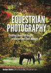 Equestrian Photography: Creating Beautiful Images and Their Humans