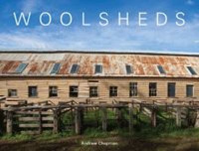 Woolsheds: A Visual Journey of the Australian Woolshed