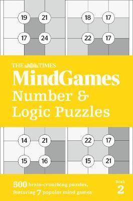 The Times Mind Games Number and Logic Puzzles Book 2: 500 brain-crunching puzzles, featuring 7 popular mind games