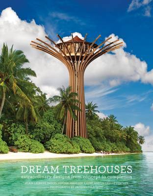 Dream Treehouses - Extraordinary Designs from Concept to Completion