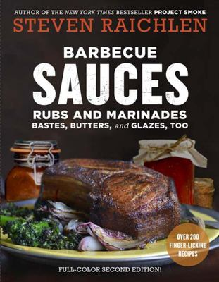 Barbecue Sauces, Rubs, and Marinades--Bastes, Butters and Glazes, Too