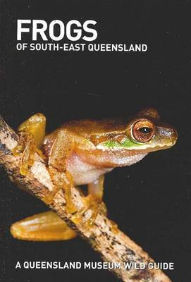 Frogs of South-east QueenslandA Queensland Museum Pocket Guide