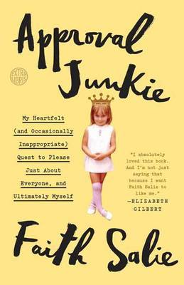 Approval Junkie: Adventures in Caring Too Much