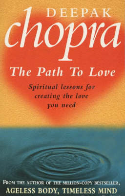 The Path to Love: Spiritual lessons for creating the love you need