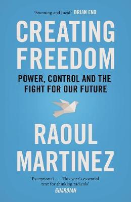 Creating Freedom : Power, Control and the Fight for Our Future
