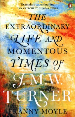 The Extraordinary Life and Momentous Times of J.M.W. Turner