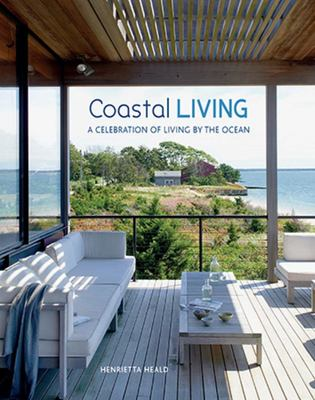 Coastal Living A Celebration of Living by the Ocean