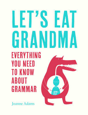 Let's Eat Grandma - Why Grammar Actually Matters