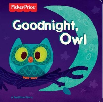 Fisher Price Goodnight, Owl Board Book
