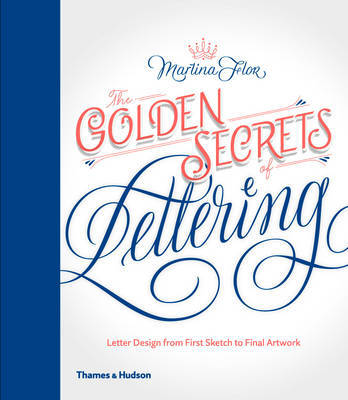 The Golden Secrets of Lettering: Letter Design from First Sketch to Final Artwork (HB)