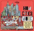 How Cities Work: Explore the City Inside, Outside and Underground (Lonely Planet Kids)