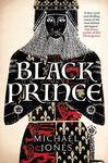 The Black Prince : The King That Never Was