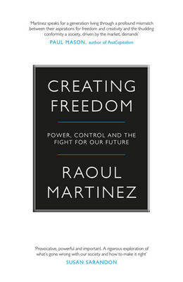 Creating Freedom: Power, Control and the Fight for Our Future