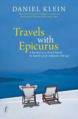 Travels with Epicurus: A Journey to a Greek Island in Search of an Authentic Old Age