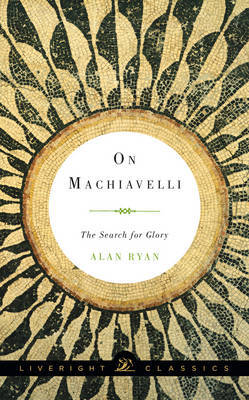 On Machiavelli: The Search for Glory