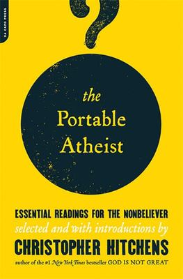Portable Atheist: Essential Readings for the Nonbeliever