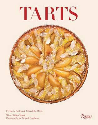 Tarts: Classic and Contemporary, Savory and Sweet