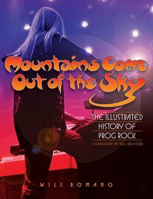 Mountains Come Out of The Sky The Illustrated History of Prog Rock