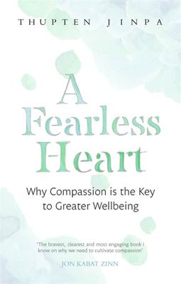 A Fearless Heart : Why Compassion Is the Key to Greater Wellbeing
