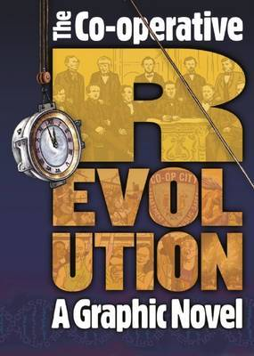 Co-operative Revolution: a Graphic Novel: How Co-operatives Can Change the World