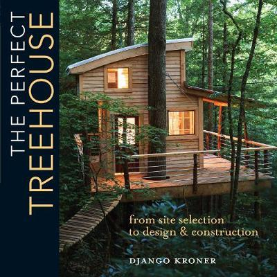 The Perfect Treehouse: From Site Selection to Design  Construction