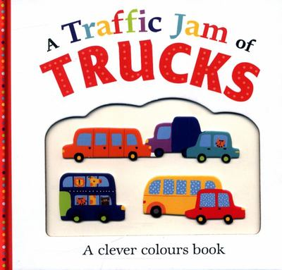 A Traffic Jam of Trucks (Clever Colours)