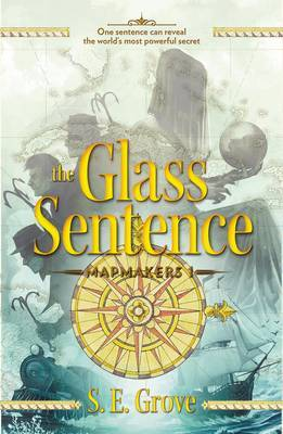 The Glass Sentence (Mapmakers Trilogy #1)
