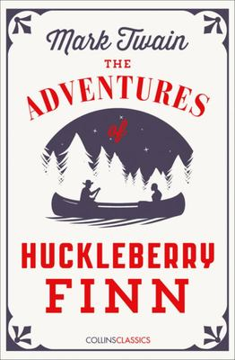 The Adventures of Huckleberry Finn: Collins Classics