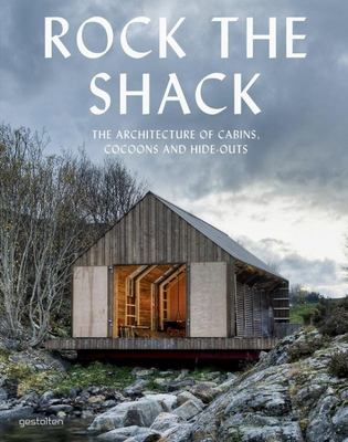 Rock the Shack : Architecture of Cabins, Cocoons and Hide-outs