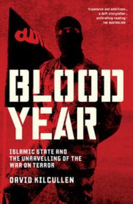 Blood Year: Islamic State and the Unravelling of the War on Terror