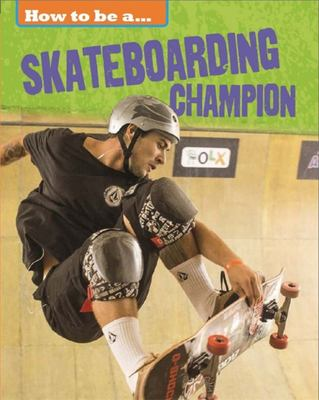 Skateboarding Champion (How to be a ...)