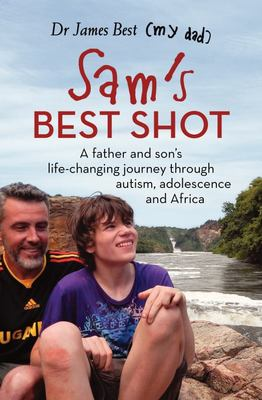 Sam's Best Shot: A Father and Son' Life- Changing Journey Through Autism, Adolescence and Africa