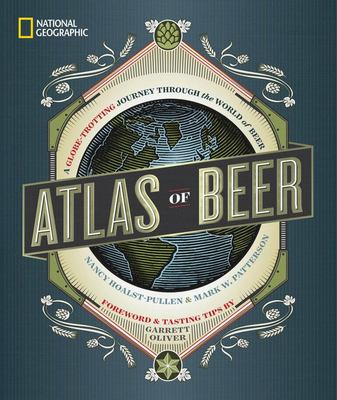 National Geographic Atlas of Beer : A Globe-trotting Journey Through the World of Beer