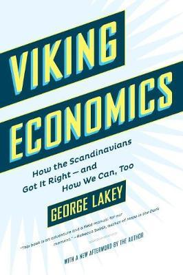 Viking Economics : How the Scandinavians Got It Right, And How We Can, Too