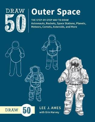 Draw 50 Deep Space: The Step-by-Step Way to Draw Astronauts, Rockets, Space Stations, Planets, Meteors, Comets, Asteroids, and More
