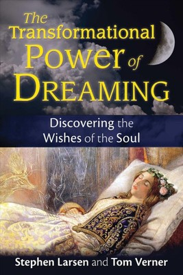 The Transformational Power of Dreaming : Discovering the Wishes of the Soul