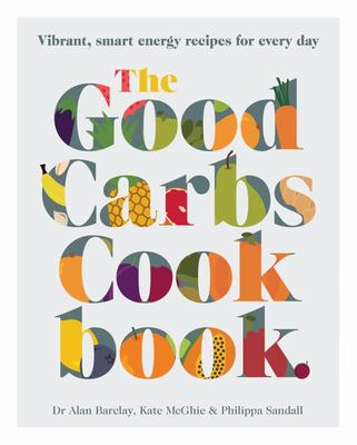 The Good Carbs Cookbook: Vibrant, Smart Energy Recipes for Every Day