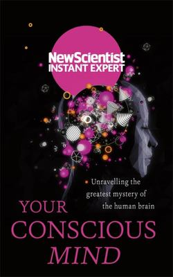 Your Conscious Mind: Unravelling the Enigma of Consciousness