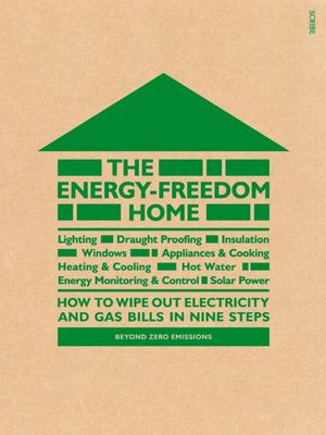 The Energy- Freedom Home: How to Wipe Out Electricity and Gas Bills in Nine Steps