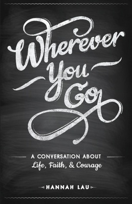Wherever You Go: A Conversation About Life, Faith, and Courage