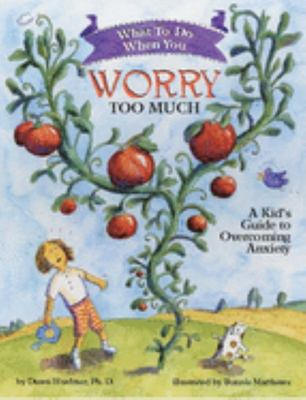 What to Do When You Worry Too Much: Kids