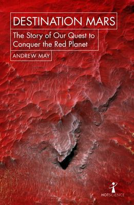 Destination Mars : The Story of Our Quest to Conquer the Red Planet