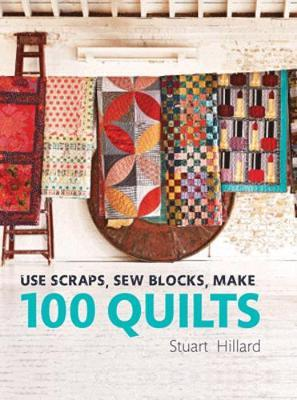 Use Scraps, Sew Blocks, Make 100 Quilts : 100 Stash-busting Scrap Quilts