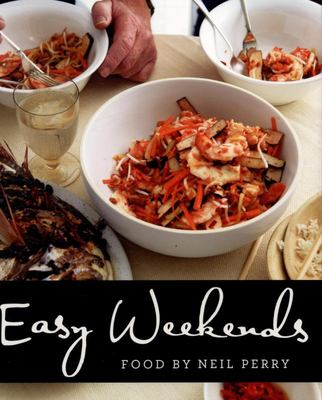 Easy Weekends . Food By Neil Perry .