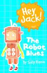 The Robot Blues (Hey Jack! #2)