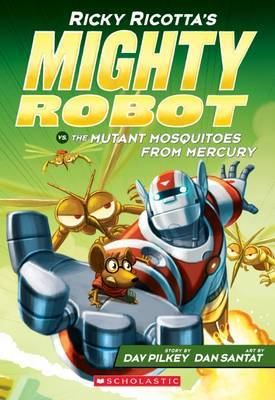 The Mutant Mosquitoes from Mercury (Ricky Ricotta's Mighty Robot vs. #2)