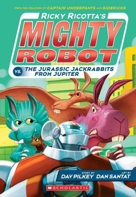 The Jurassic Jackrabbits from Jupiter (Ricky Ricotta's Mighty Robot vs. #5)